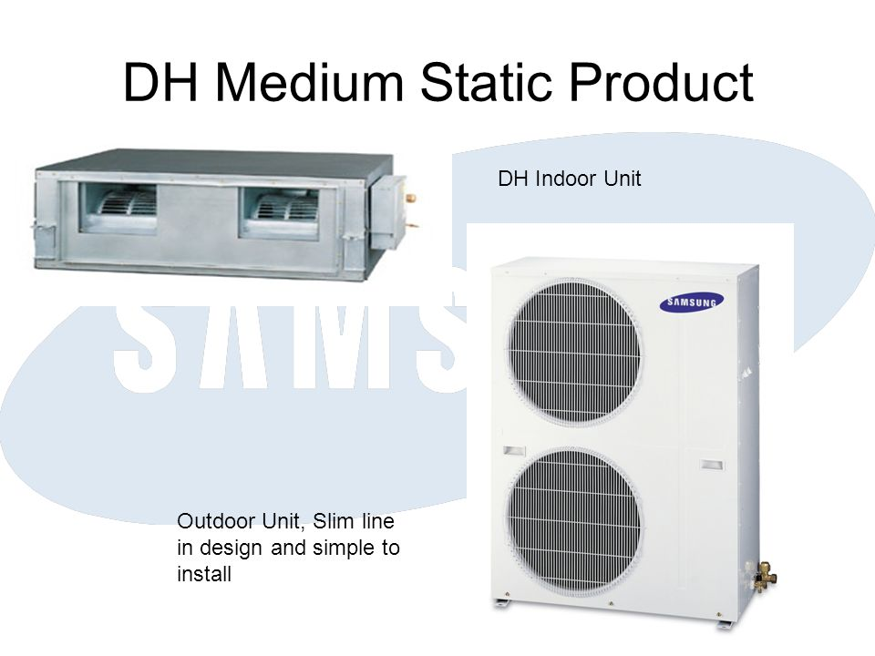 DH Medium Static Product DH Indoor Unit Outdoor Unit, Slim line in design and simple to install