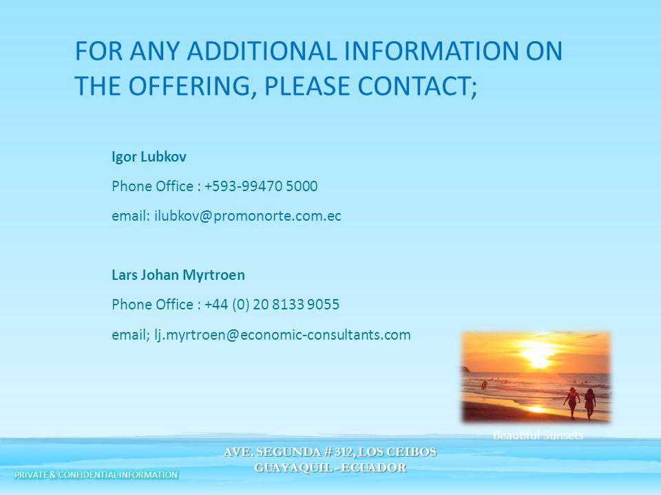 Igor Lubkov Phone Office : +593-99470 5000 email: ilubkov@promonorte.com.ec Lars Johan Myrtroen Phone Office : +44 (0) 20 8133 9055 email; lj.myrtroen