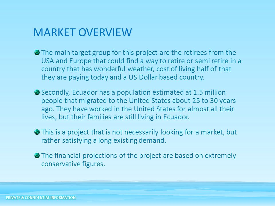 MARKET OVERVIEW The main target group for this project are the retirees from the USA and Europe that could find a way to retire or semi retire in a co