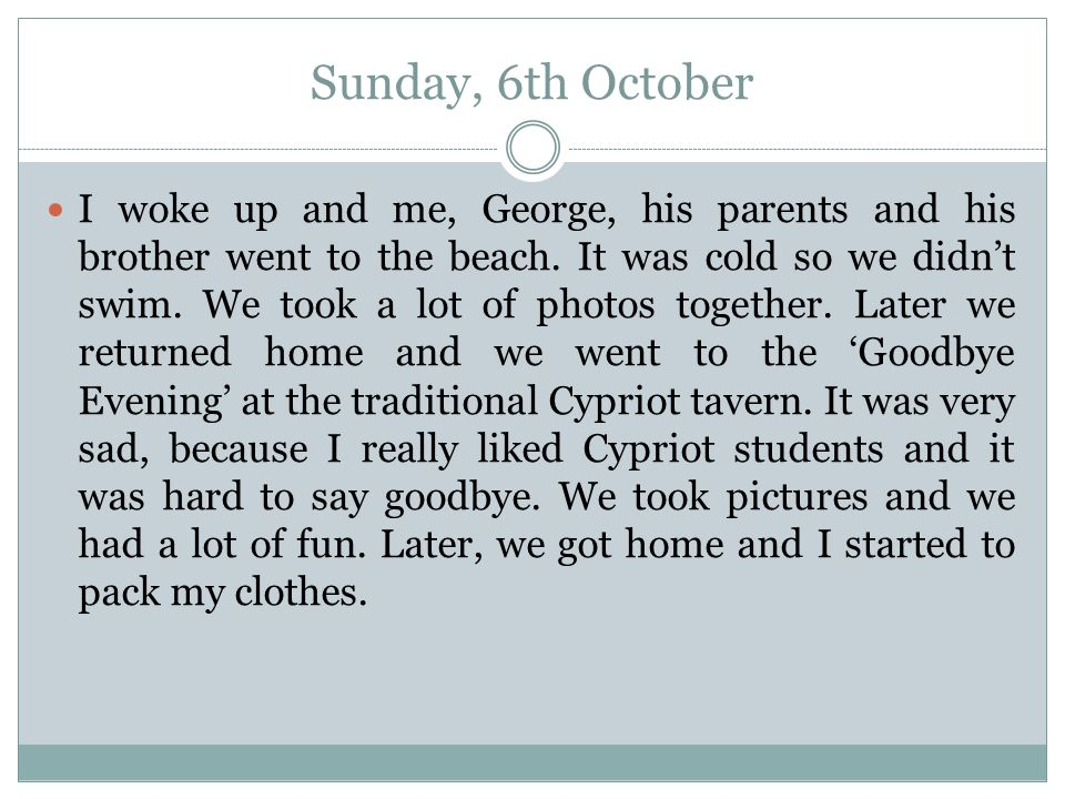 Sunday, 6th October I woke up and me, George, his parents and his brother went to the beach.