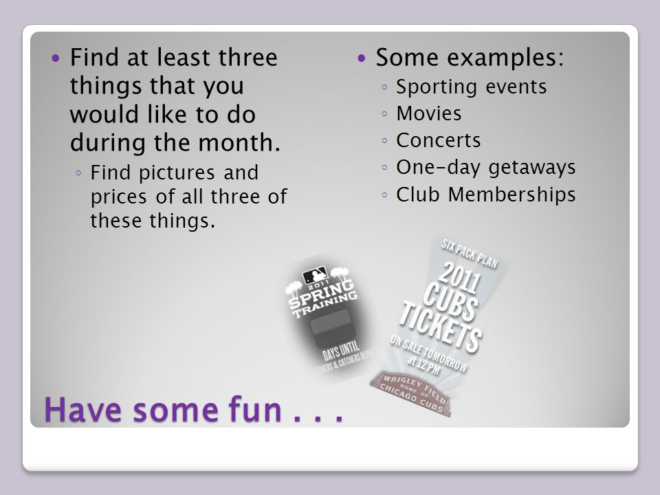 Have some fun...Find at least three things that you would like to do during the month.
