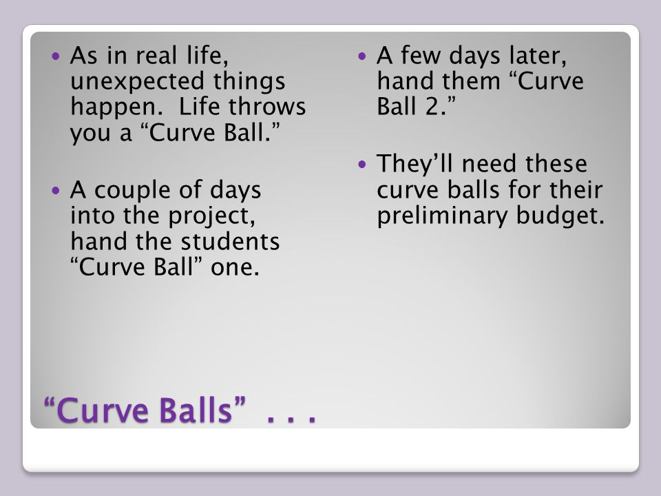 Curve Balls...As in real life, unexpected things happen.