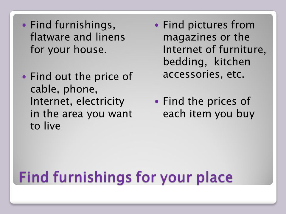 Find furnishings for your place Find furnishings, flatware and linens for your house.