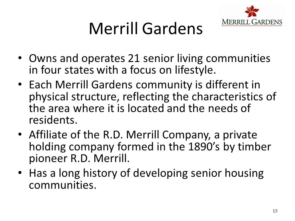 Merrill Gardens Owns and operates 21 senior living communities in four states with a focus on lifestyle. Each Merrill Gardens community is different i