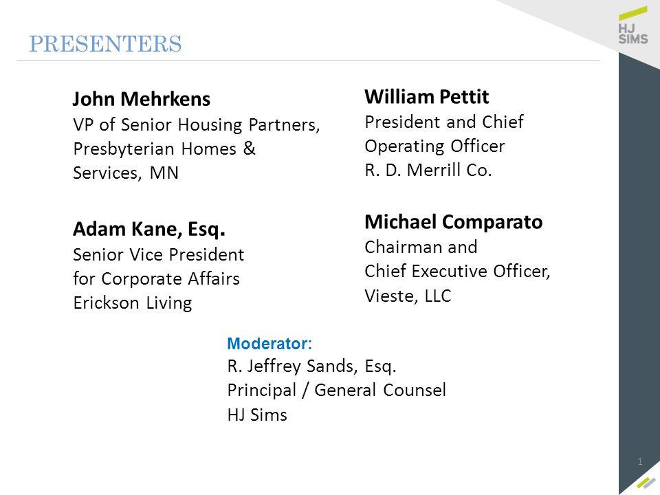 PRESENTERS John Mehrkens VP of Senior Housing Partners, Presbyterian Homes & Services, MN Adam Kane, Esq. Senior Vice President for Corporate Affairs