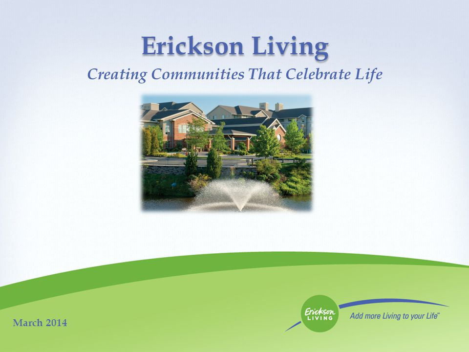 Erickson Living Creating Communities That Celebrate Life March 2014