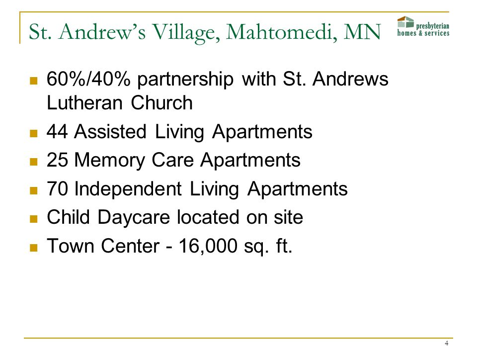 60%/40% partnership with St. Andrews Lutheran Church 44 Assisted Living Apartments 25 Memory Care Apartments 70 Independent Living Apartments Child Da