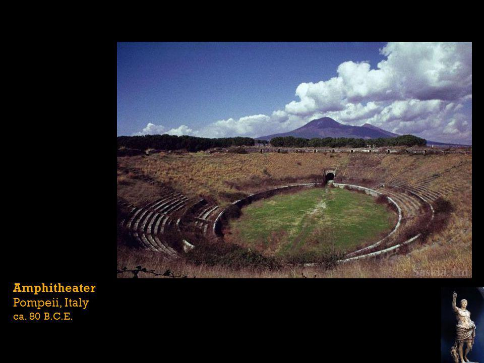 Amphitheater Pompeii, Italy ca. 80 B.C.E.