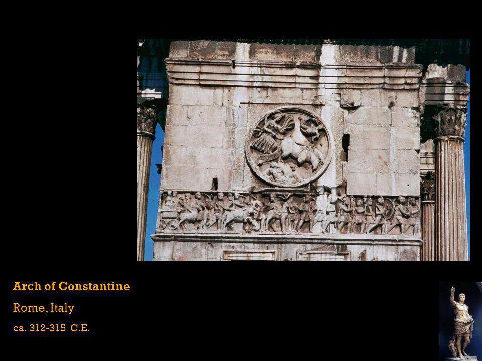 Arch of Constantine Rome, Italy ca. 312-315 C.E.