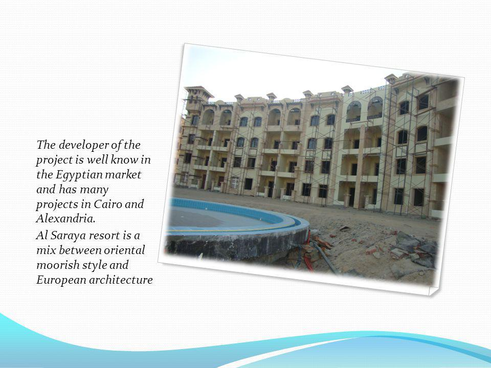 The developer of the project is well know in the Egyptian market and has many projects in Cairo and Alexandria. Al Saraya resort is a mix between orie
