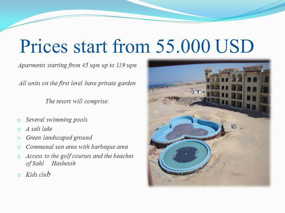 Prices start from 55.000 USD Aparments starting from 45 sqm up to 119 sqm All units on the first level have private garden The resort will comprise: o Several swimming pools o A salt lake o Green landscaped ground o Communal sun area with barbeque area o Access to the golf courses and the beaches of Sahl Hashessh o Kids clu b