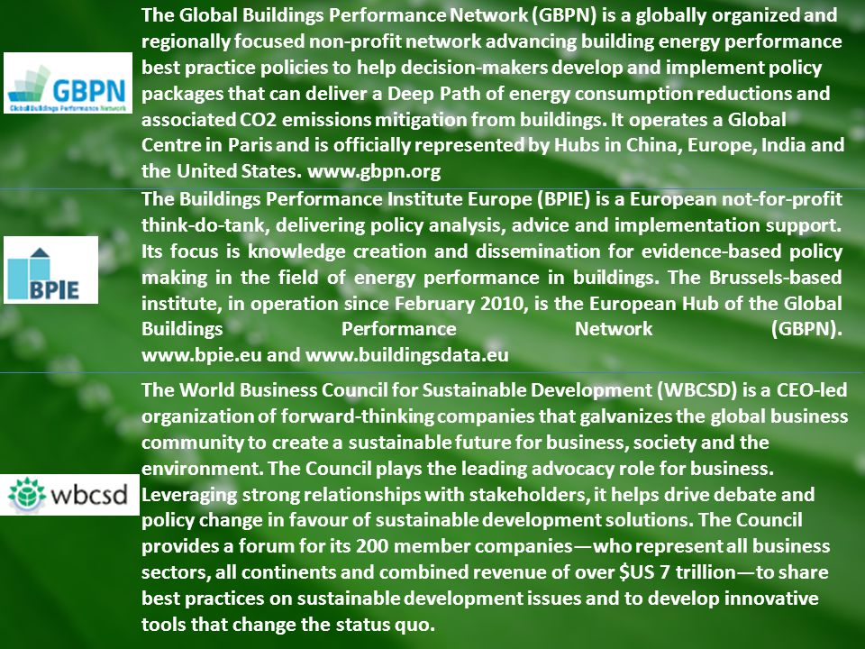 The Global Buildings Performance Network (GBPN) is a globally organized and regionally focused non-profit network advancing building energy performanc