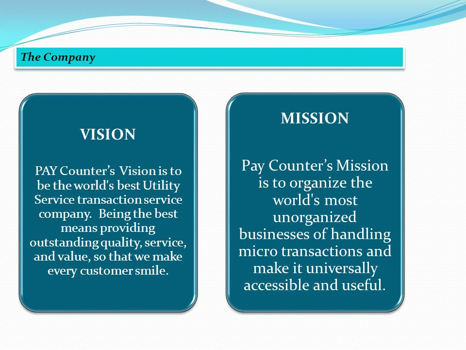 The Company VISION PAY Counters Vision is to be the world s best Utility Service transaction service company.