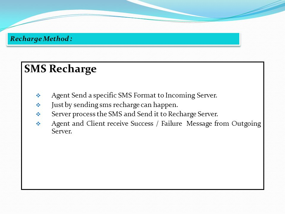 SMS Recharge Agent Send a specific SMS Format to Incoming Server. Just by sending sms recharge can happen. Server process the SMS and Send it to Recha