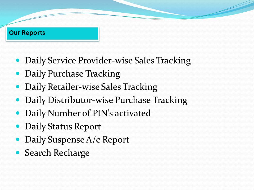 Daily Service Provider-wise Sales Tracking Daily Purchase Tracking Daily Retailer-wise Sales Tracking Daily Distributor-wise Purchase Tracking Daily N