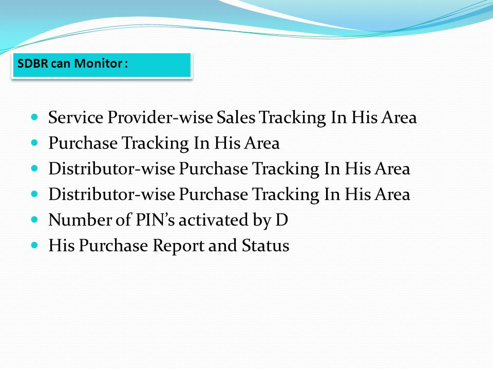 Service Provider-wise Sales Tracking In His Area Purchase Tracking In His Area Distributor-wise Purchase Tracking In His Area Number of PINs activated