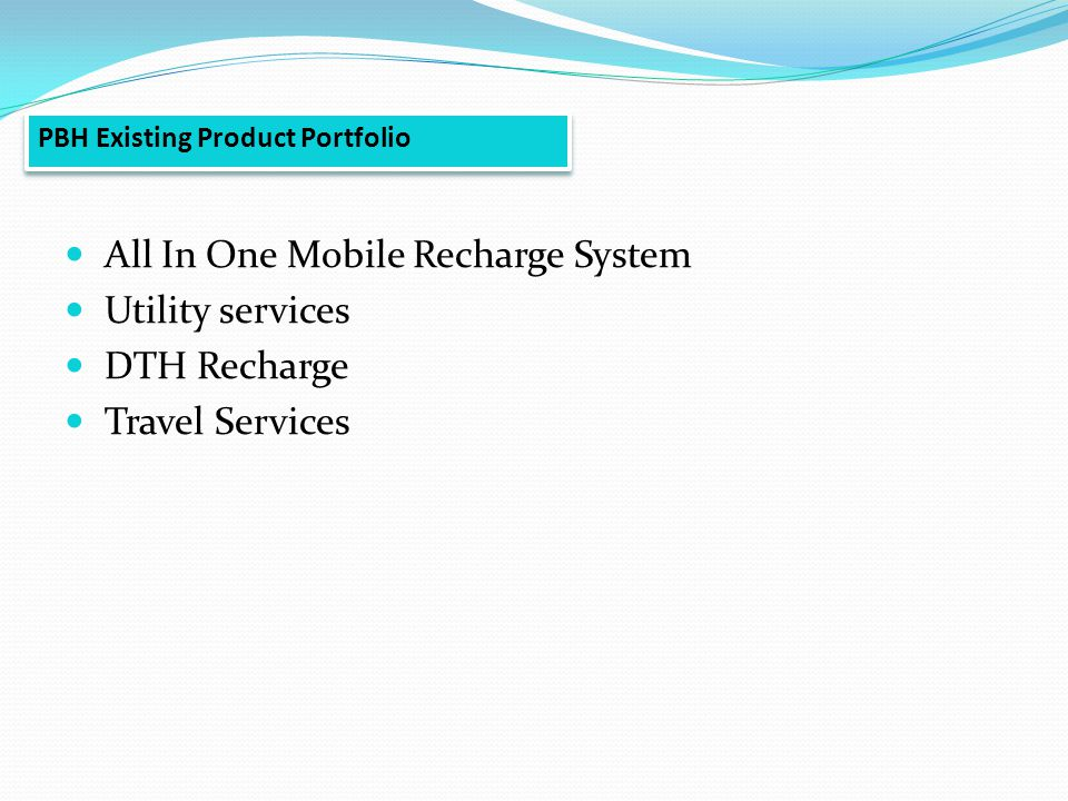 All In One Mobile Recharge System Utility services DTH Recharge Travel Services PBH Existing Product Portfolio