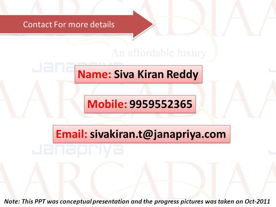 Contact For more details Name: Siva Kiran Reddy Mobile: 9959552365 Email: sivakiran.t@janapriya.com Note: This PPT was conceptual presentation and the