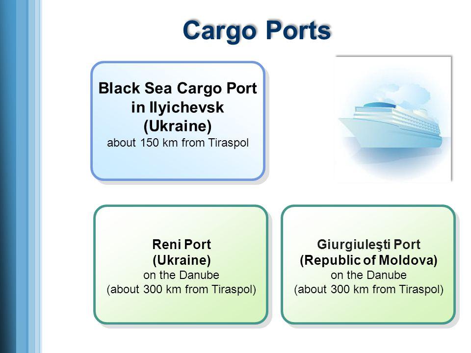 Black Sea Cargo Port in Ilyichevsk (Ukraine) about 150 km from Tiraspol Reni Port (Ukraine) on the Danube (about 300 km from Tiraspol) Giurgiuleşti Port (Republic of Moldova) on the Danube (about 300 km from Tiraspol) Cargo Ports