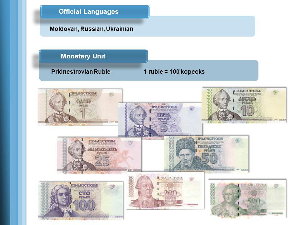 Official Languages Monetary Unit Moldovan, Russian, Ukrainian Pridnestrovian Ruble 1 ruble = 100 kopecks