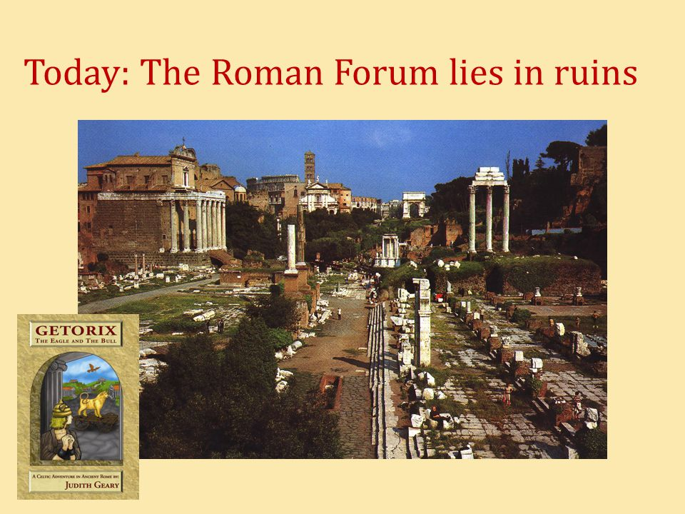 Today: The Roman Forum lies in ruins