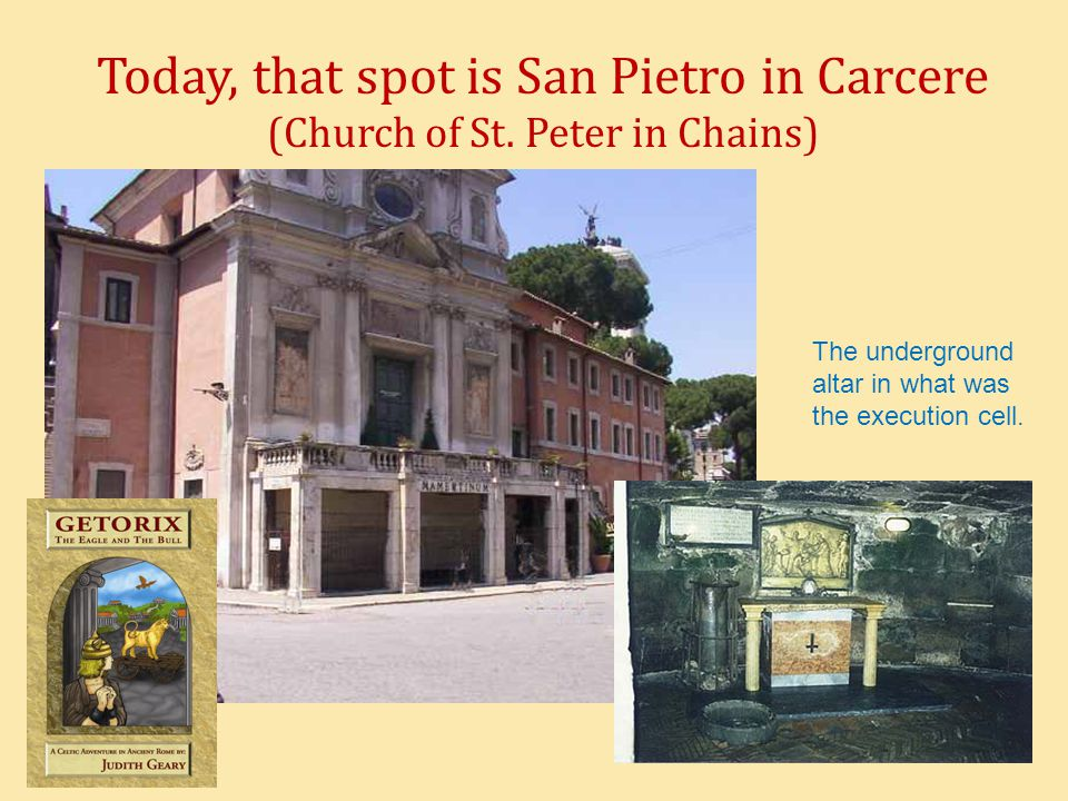Today, that spot is San Pietro in Carcere (Church of St.