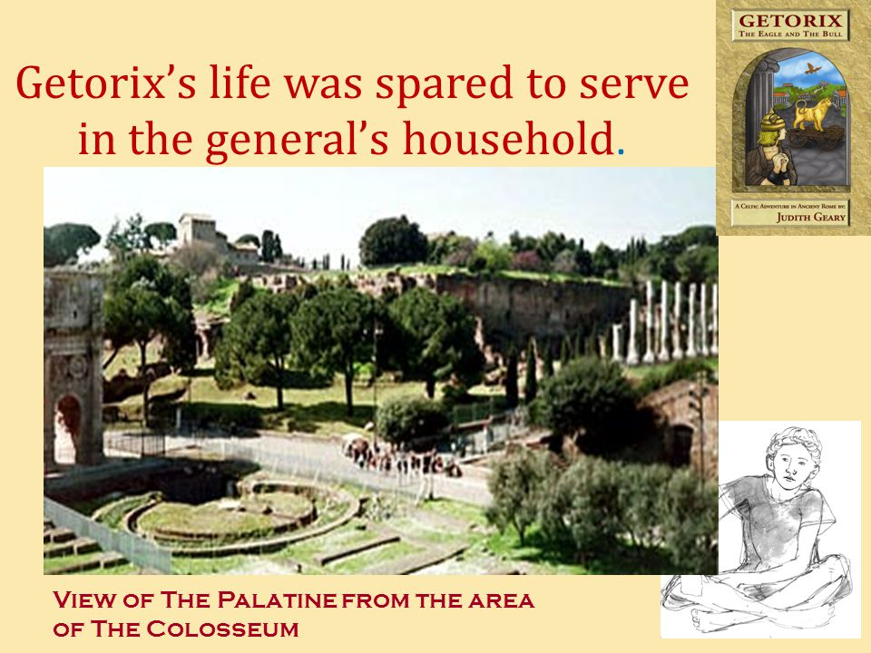 View of The Palatine from the area of The Colosseum Getorixs life was spared to serve in the generals household.