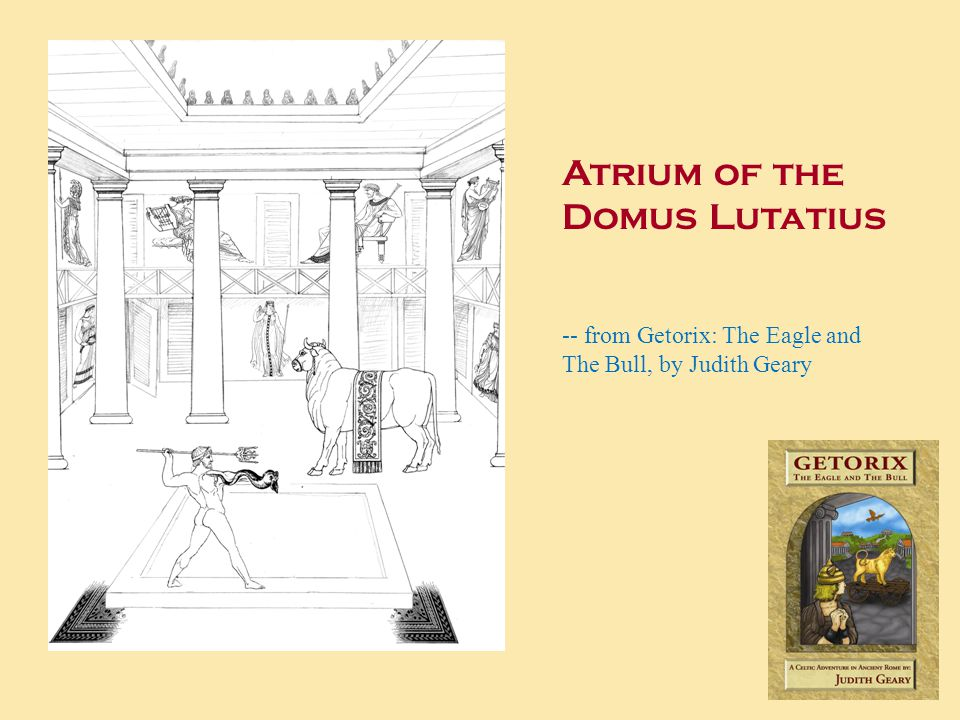 Atrium of the Domus Lutatius -- from Getorix: The Eagle and The Bull, by Judith Geary