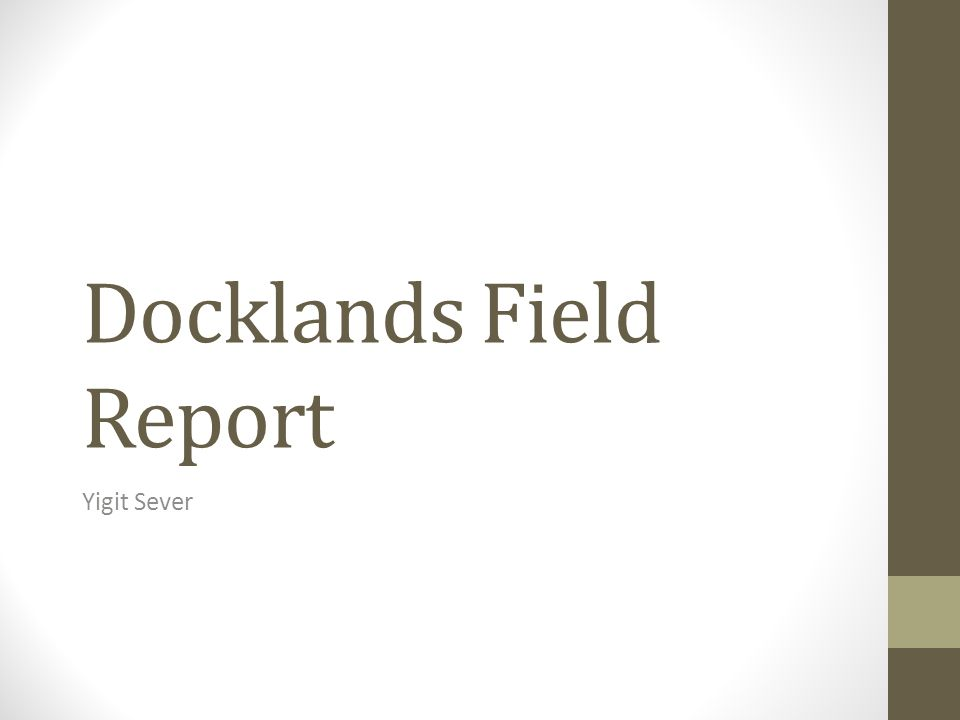 Docklands Field Report Yigit Sever