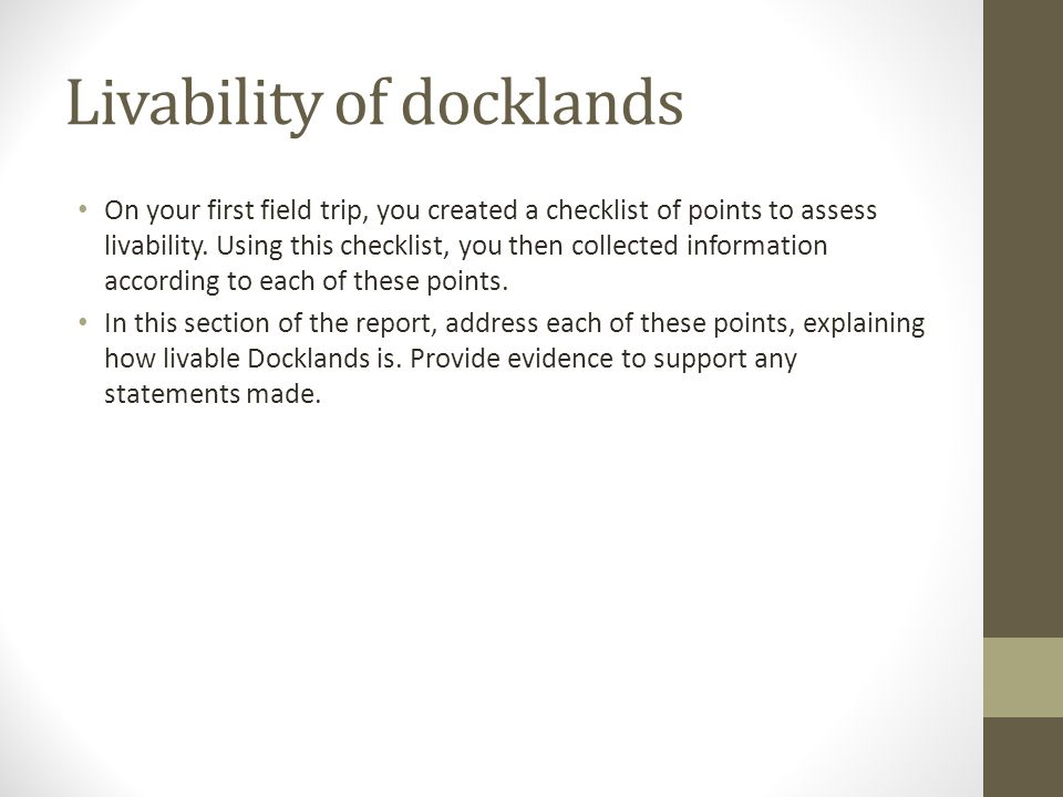 Livability of docklands On your first field trip, you created a checklist of points to assess livability.
