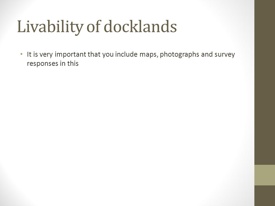 Livability of docklands It is very important that you include maps, photographs and survey responses in this