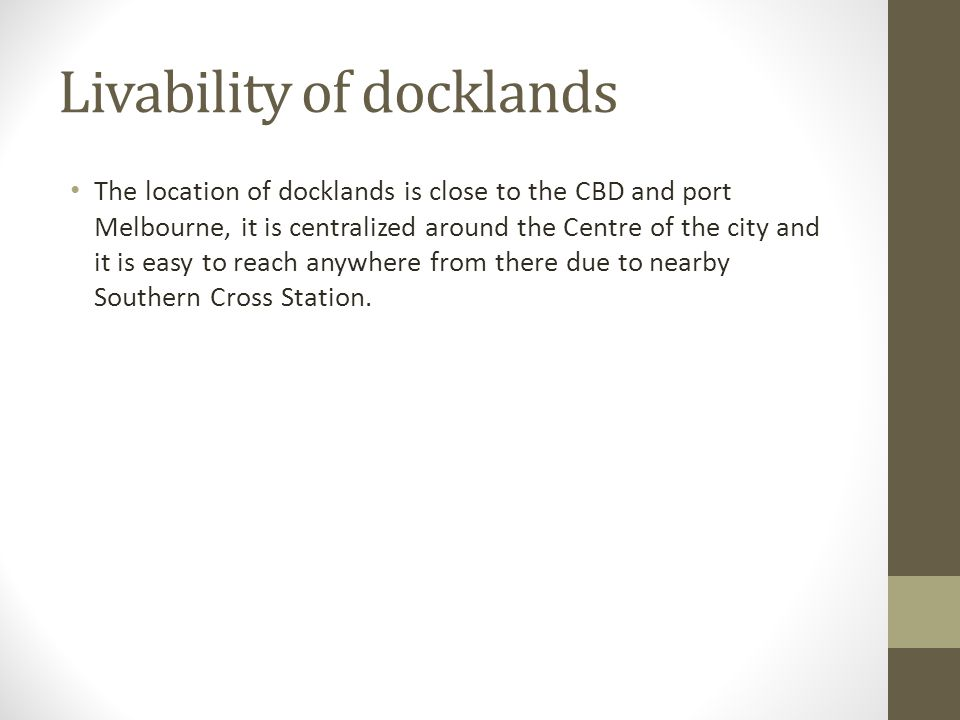 The location of docklands is close to the CBD and port Melbourne, it is centralized around the Centre of the city and it is easy to reach anywhere from there due to nearby Southern Cross Station.
