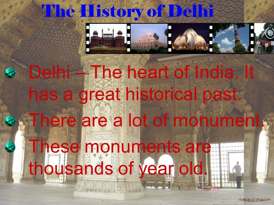 Delhi Earlier it is known as Indraprasth, then it becomes Delhi.