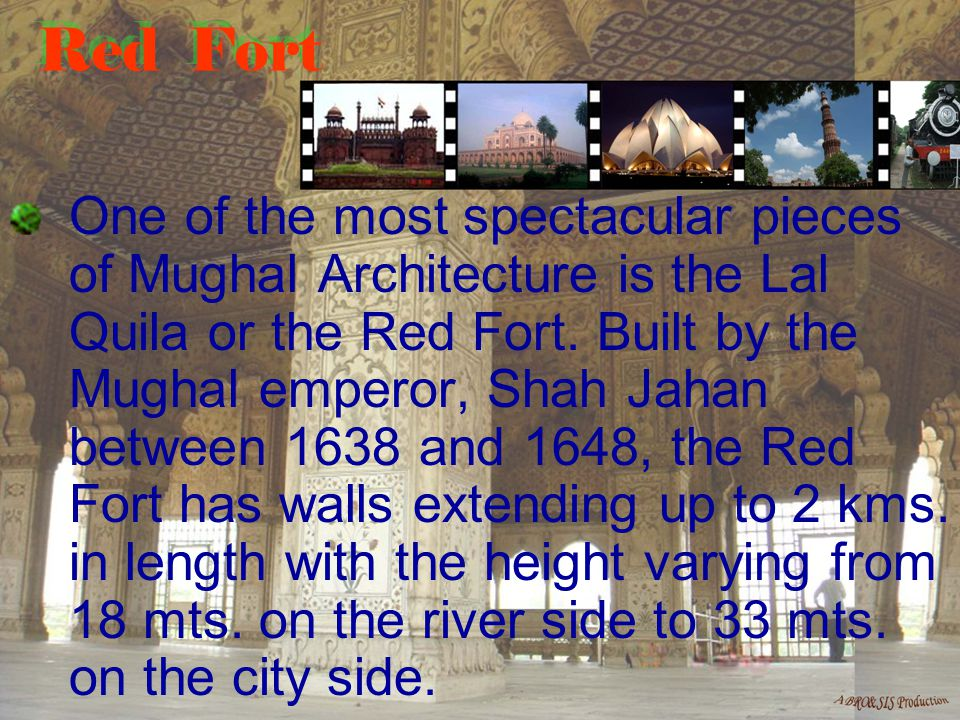 The Fort sports all the obvious trappings befitting a vital centre of Mughal governance: halls of public and private audiences, domed and arched marble palaces, plush private apartments, a mosque, and elaborately designed gardens.