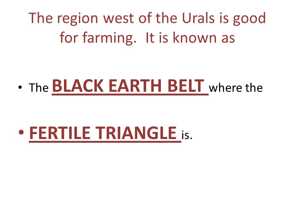 The region west of the Urals is good for farming.