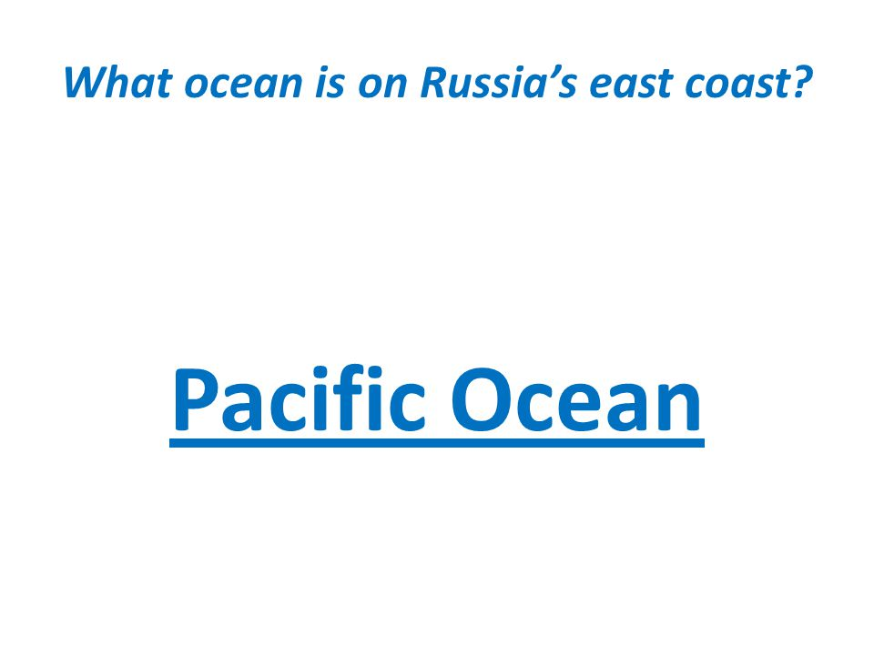 What ocean is on Russias east coast Pacific Ocean