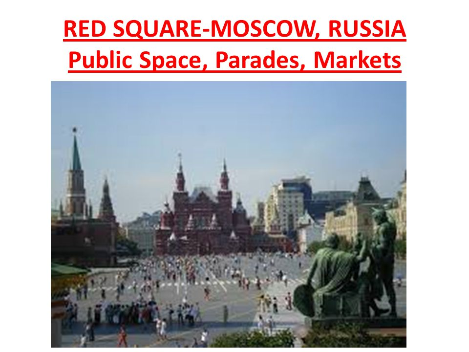 RED SQUARE-MOSCOW, RUSSIA Public Space, Parades, Markets