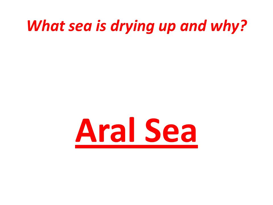 What sea is drying up and why Aral Sea