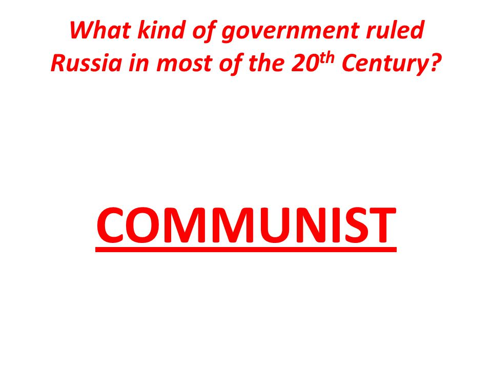What kind of government ruled Russia in most of the 20 th Century COMMUNIST