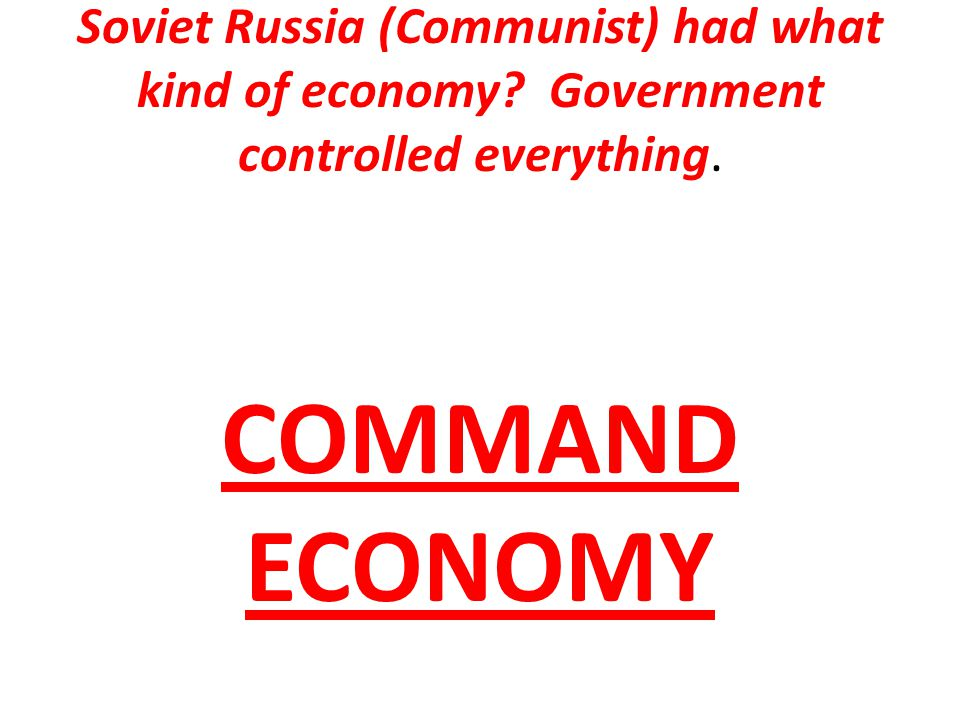 Soviet Russia (Communist) had what kind of economy.