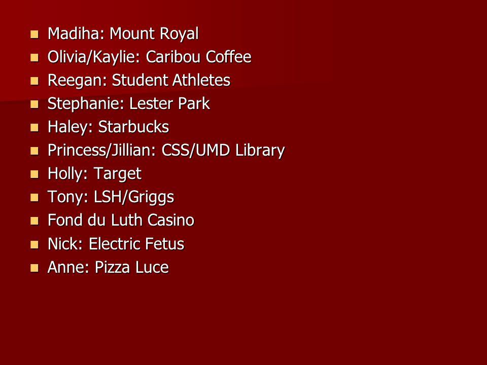 Madiha: Mount Royal Madiha: Mount Royal Olivia/Kaylie: Caribou Coffee Olivia/Kaylie: Caribou Coffee Reegan: Student Athletes Reegan: Student Athletes