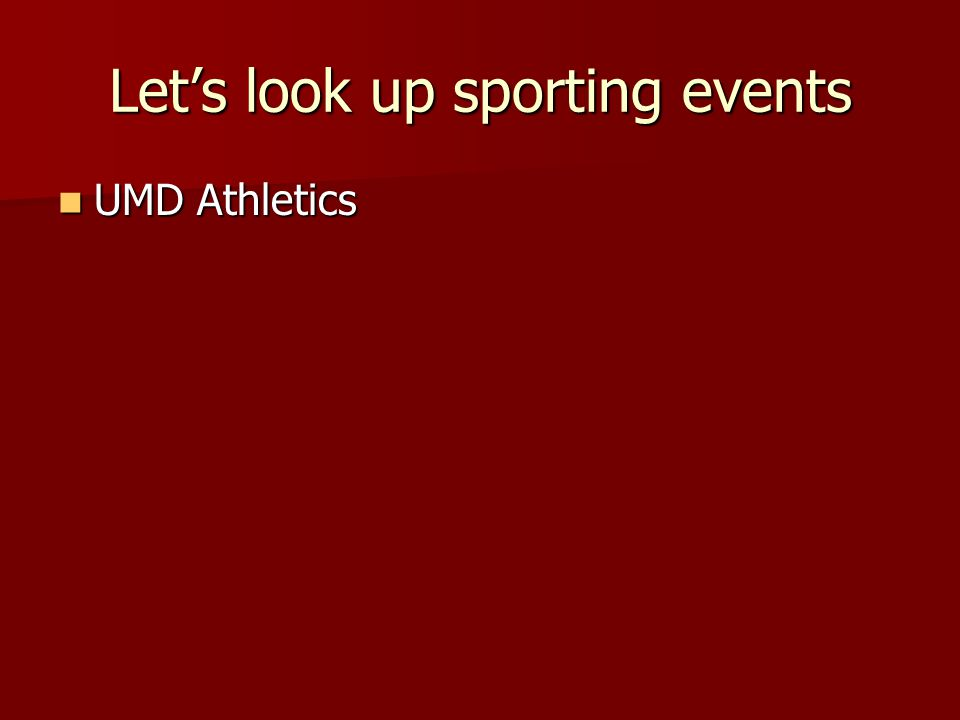 Lets look up sporting events UMD Athletics UMD Athletics