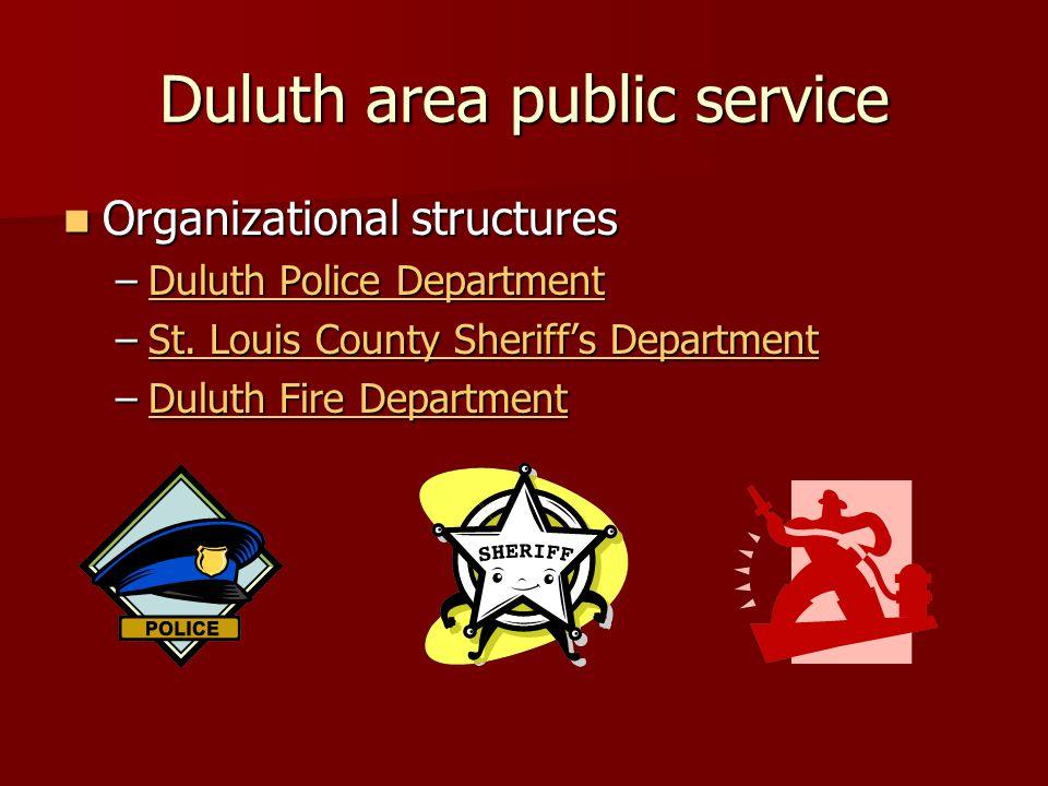 Duluth area public service Organizational structures Organizational structures –Duluth Police Department Duluth Police DepartmentDuluth Police Departm