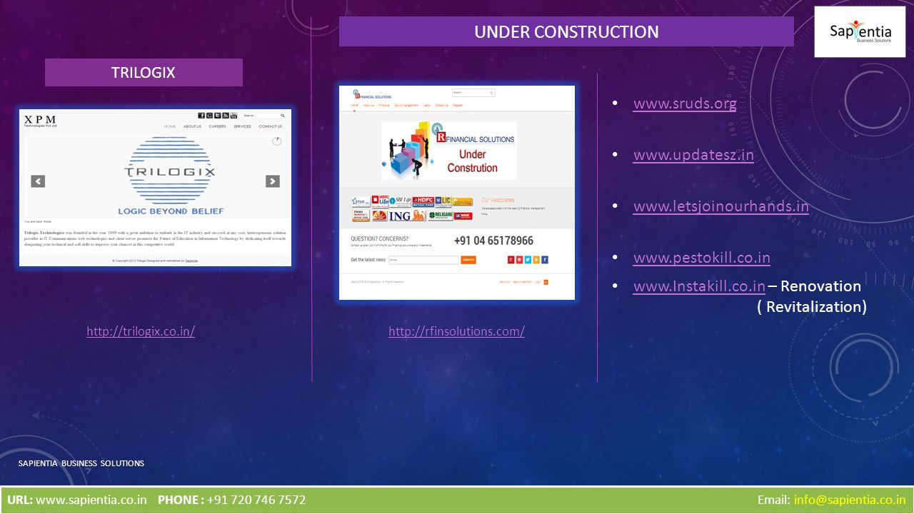 SAPIENTIA BUSINESS SOLUTIONS http://rfinsolutions.com/ UNDER CONSTRUCTION Email: info@sapientia.co.in www.sruds.org www.updatesz.in www.letsjoinourhan