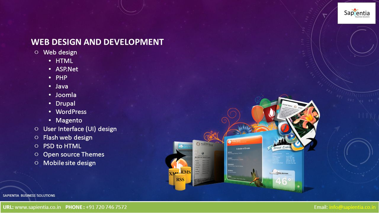 WEB DESIGN AND DEVELOPMENT o Web design HTML ASP.Net PHP Java Joomla Drupal WordPress Magento o User Interface (UI) design o Flash web design o PSD to