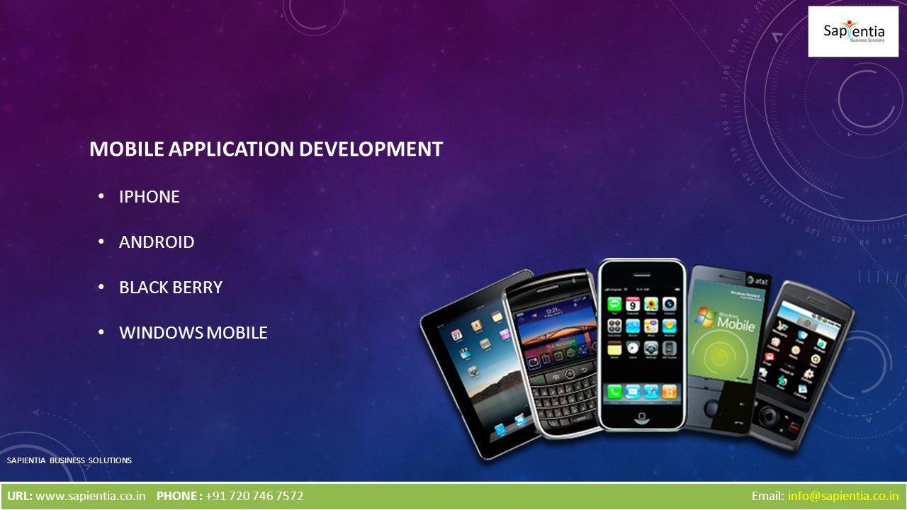 MOBILE APPLICATION DEVELOPMENT IPHONE ANDROID BLACK BERRY WINDOWS MOBILE SAPIENTIA BUSINESS SOLUTIONS Email: info@sapientia.co.inURL: www.sapientia.co