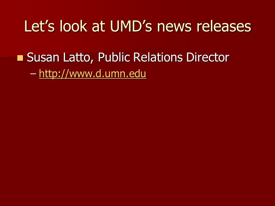 Lets look at UMDs news releases Susan Latto, Public Relations Director Susan Latto, Public Relations Director –http://www.d.umn.edu http://www.d.umn.edu