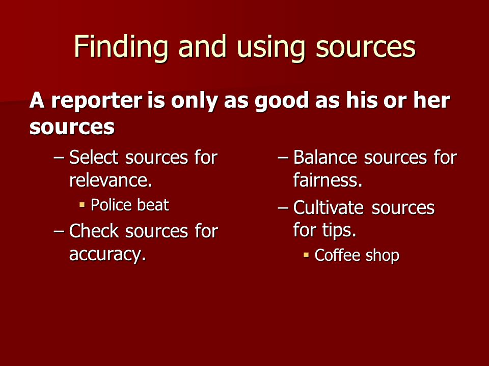 Finding and using sources –Select sources for relevance.