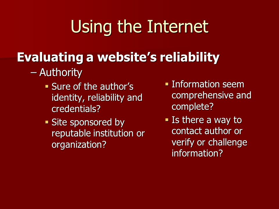 Using the Internet –Authority Sure of the authors identity, reliability and credentials.