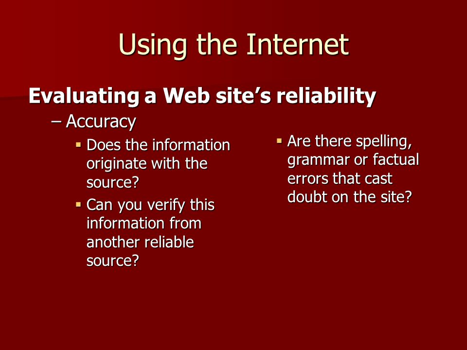 Using the Internet –Accuracy Does the information originate with the source.